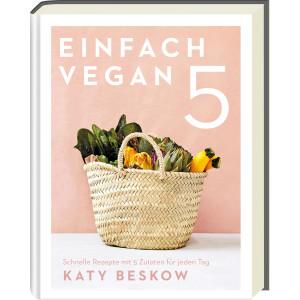 Einfach vegan - Schnelle Rezepte mit 5 Zutaten für...